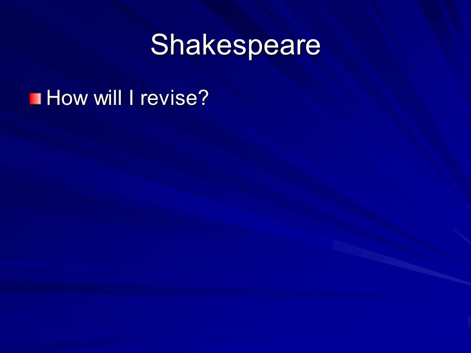 Shakespeare How will I revise?