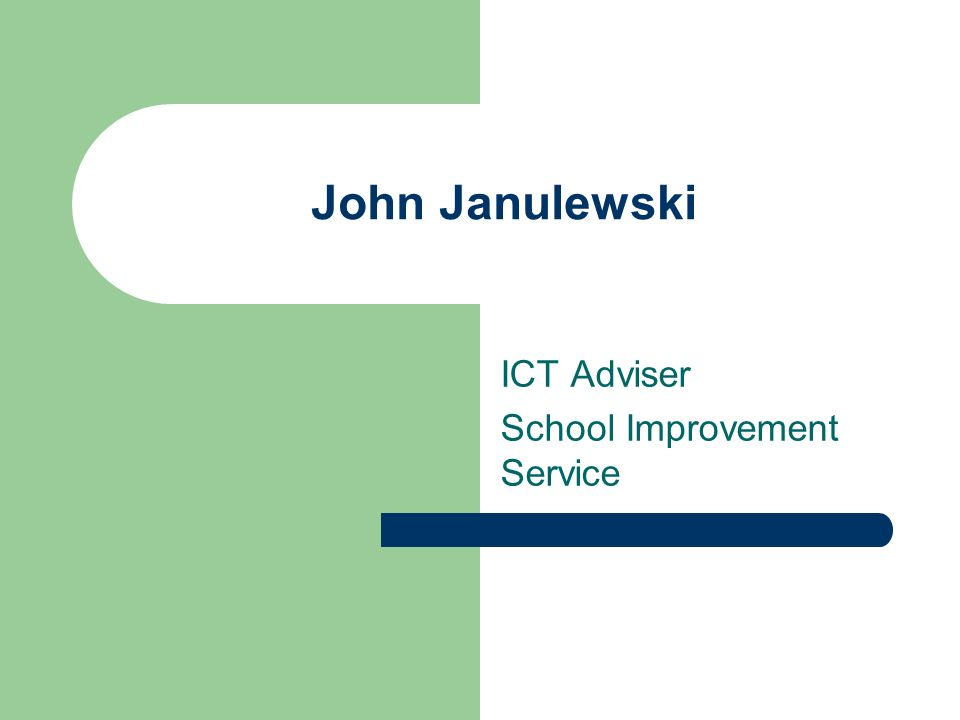 John Janulewski ICT Adviser School Improvement Service