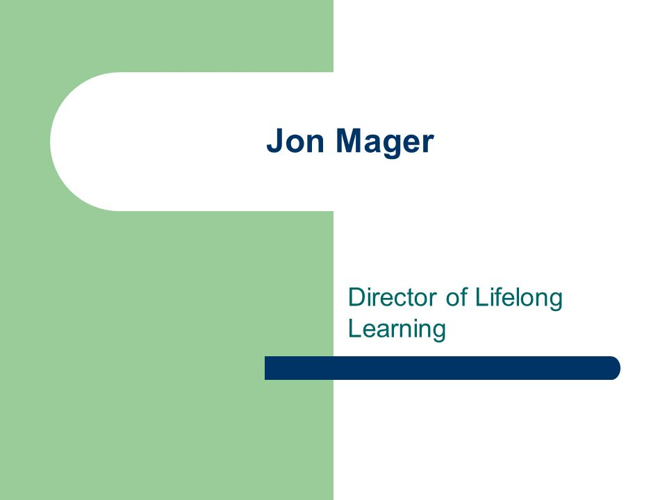 Jon Mager Director of Lifelong Learning