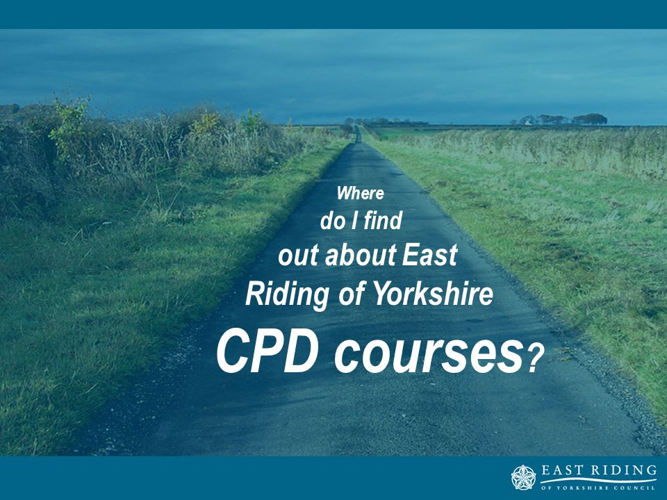 Where do I find out about East Riding of Yorkshire CPD courses