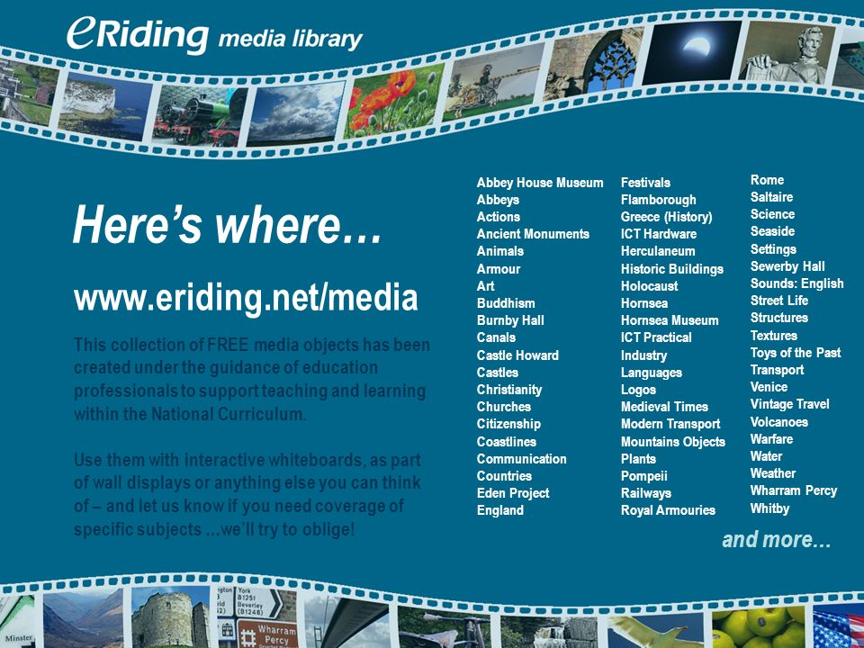 www.eriding.net/media This collection of FREE media objects has been created under the guidance of education professionals to support teaching and learning within the National Curriculum.