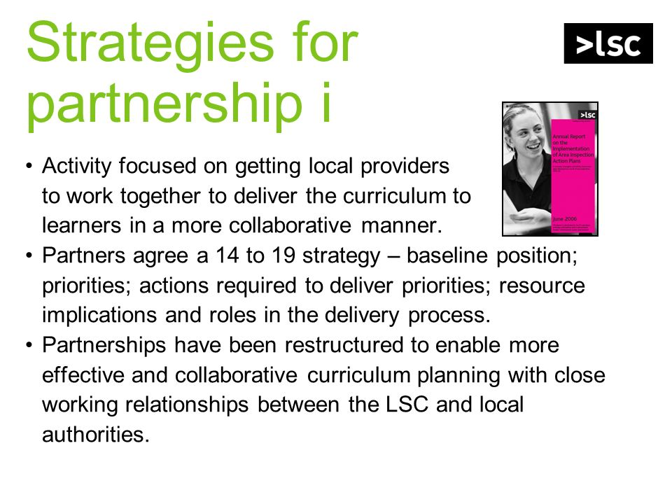 Strategies for partnership i Activity focused on getting local providers to work together to deliver the curriculum to learners in a more collaborativ