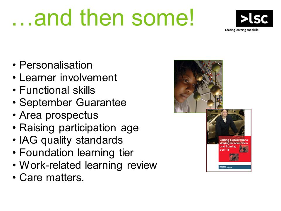 …and then some! Personalisation Learner involvement Functional skills September Guarantee Area prospectus Raising participation age IAG quality standa