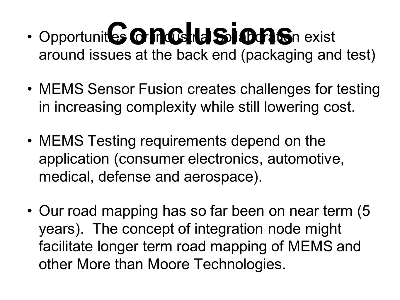 Conclusions Opportunities for industrial collaboration exist around issues at the back end (packaging and test) MEMS Sensor Fusion creates challenges
