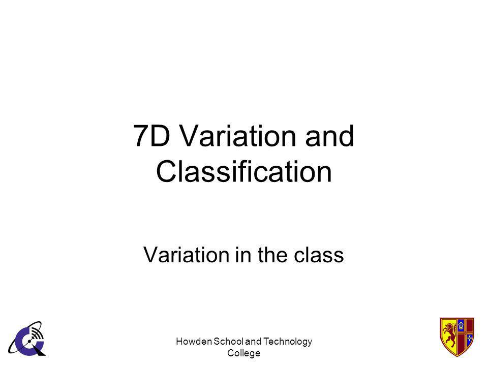 Howden School and Technology College 7D Variation and Classification Variation in the class