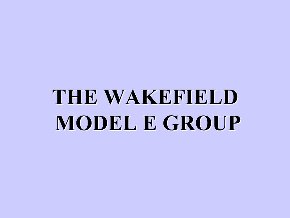 THE WAKEFIELD MODEL E GROUP