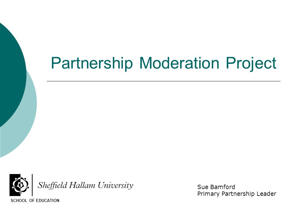Partnership Moderation Project SCHOOL OF EDUCATION Sue Bamford Primary Partnership Leader