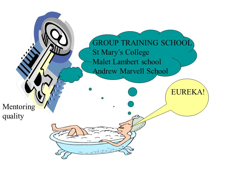 GROUP TRAINING SCHOOL St Marys College Malet Lambert school Andrew Marvell School EUREKA! Mentoring quality