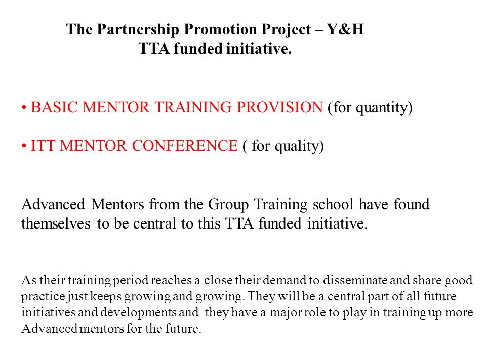 BASIC MENTOR TRAINING FOR QUANTITY One half of a two part bid / TTA funded programme 5 Workshops (4pm to 6pm) on key mentoring issues.
