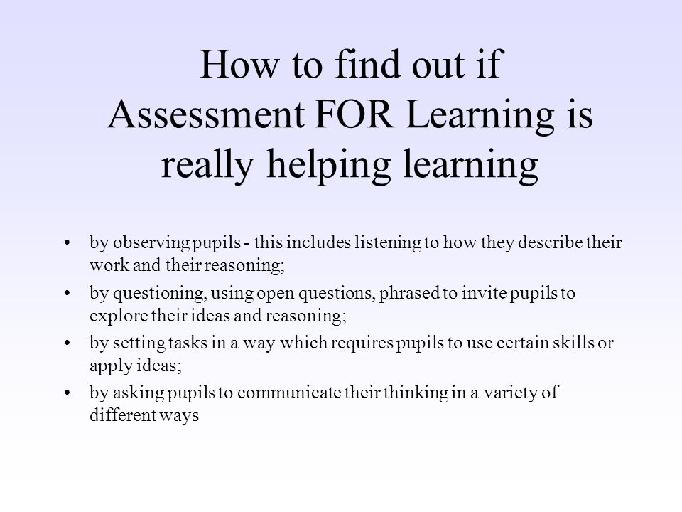 How to find out if Assessment FOR Learning is really helping learning by observing pupils - this includes listening to how they describe their work an