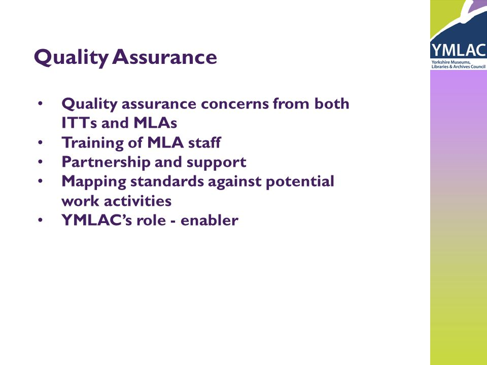 Quality Assurance Quality assurance concerns from both ITTs and MLAs Training of MLA staff Partnership and support Mapping standards against potential
