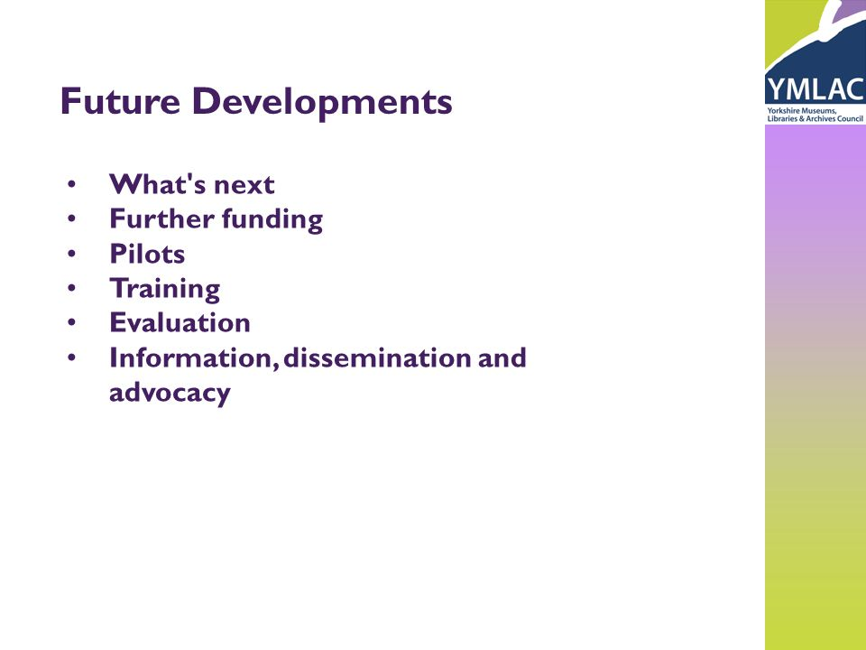 Future Developments What s next Further funding Pilots Training Evaluation Information, dissemination and advocacy