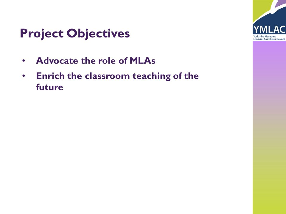 Project Objectives Advocate the role of MLAs Enrich the classroom teaching of the future