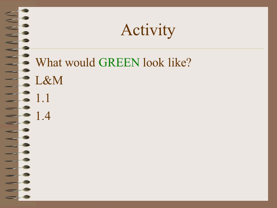 Activity What would GREEN look like? L&M 1.1 1.4