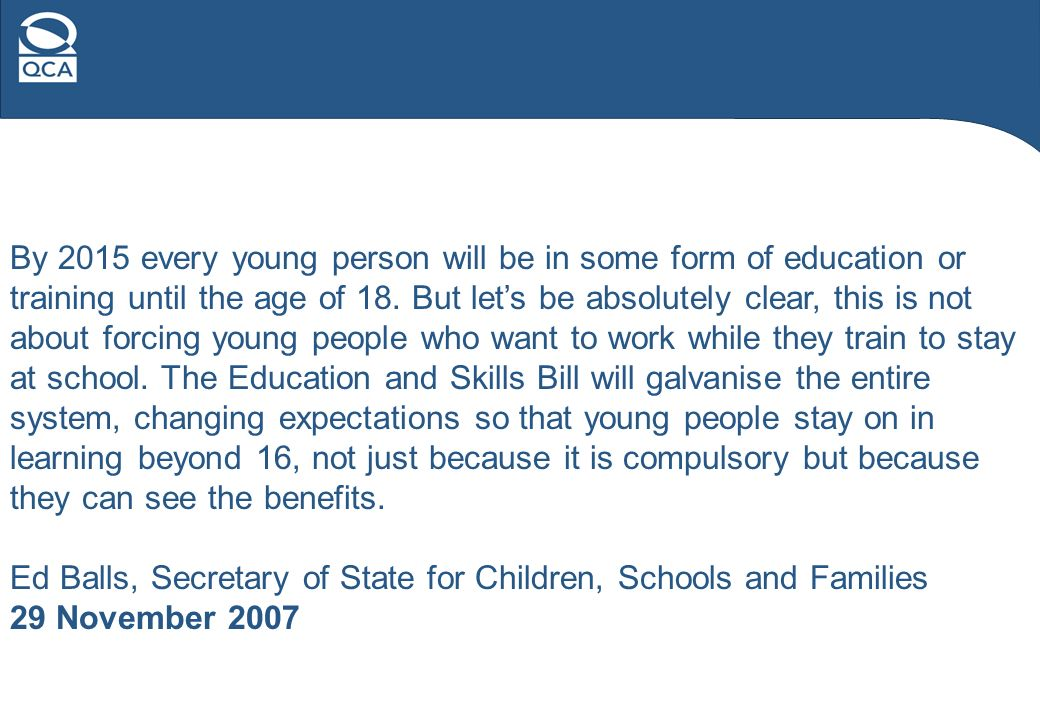 By 2015 every young person will be in some form of education or training until the age of 18.