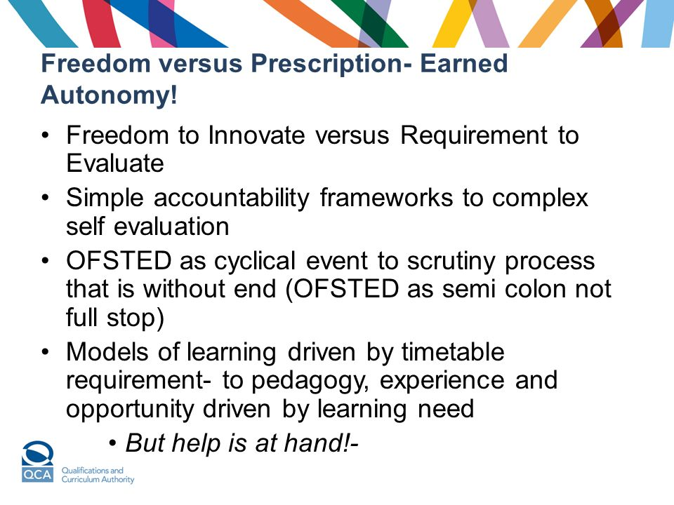 Freedom versus Prescription- Earned Autonomy! Freedom to Innovate versus Requirement to Evaluate Simple accountability frameworks to complex self eval