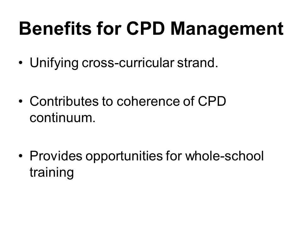 Benefits for CPD Management Unifying cross-curricular strand.