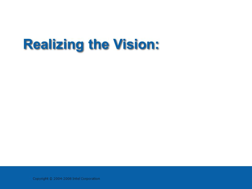 Copyright © 2004-2008 Intel Corporation Realizing the Vision: Context Awareness