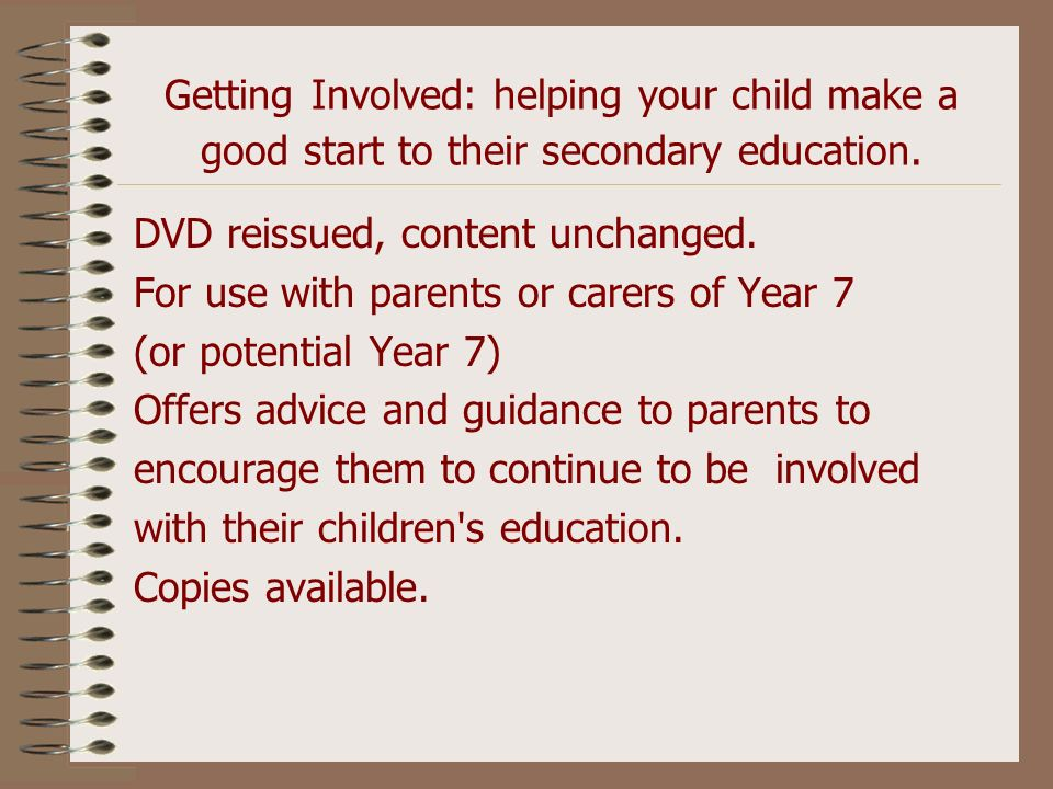 Getting Involved: helping your child make a good start to their secondary education. DVD reissued, content unchanged. For use with parents or carers o