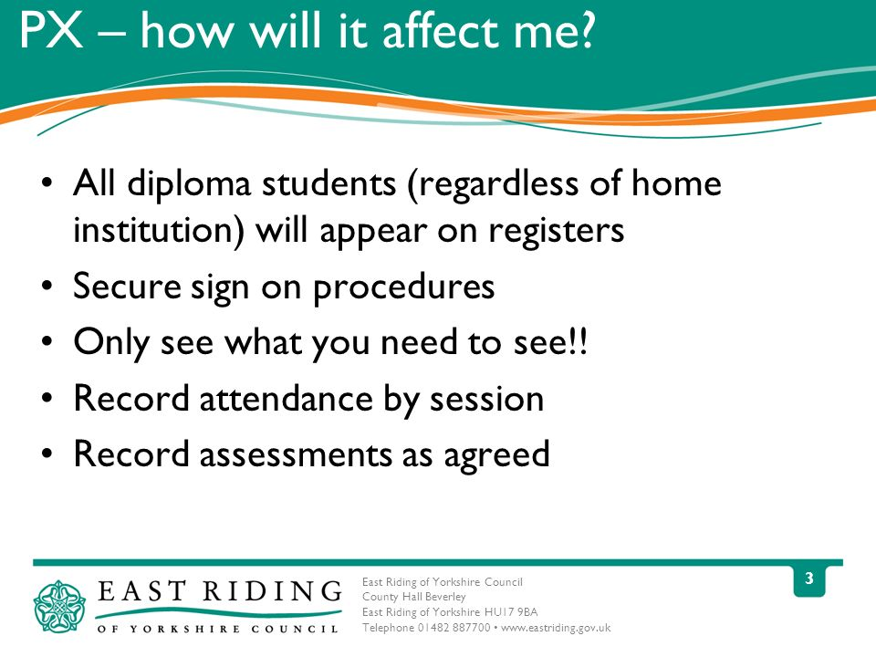 East Riding of Yorkshire Council County Hall Beverley East Riding of Yorkshire HU17 9BA Telephone 01482 887700 www.eastriding.gov.uk 3 All diploma students (regardless of home institution) will appear on registers Secure sign on procedures Only see what you need to see!.