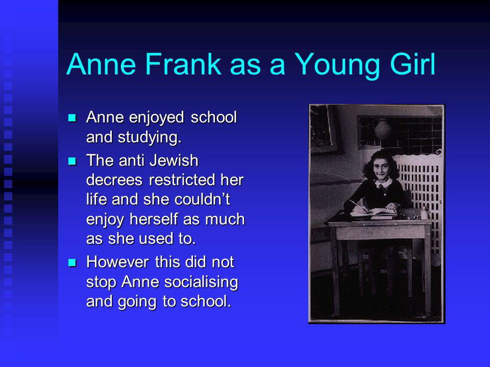 Anne Frank as a young girl Anne Frank was born on 12 th June 1929 She was very popular and had many friends and admirers. She enjoyed going to the bea
