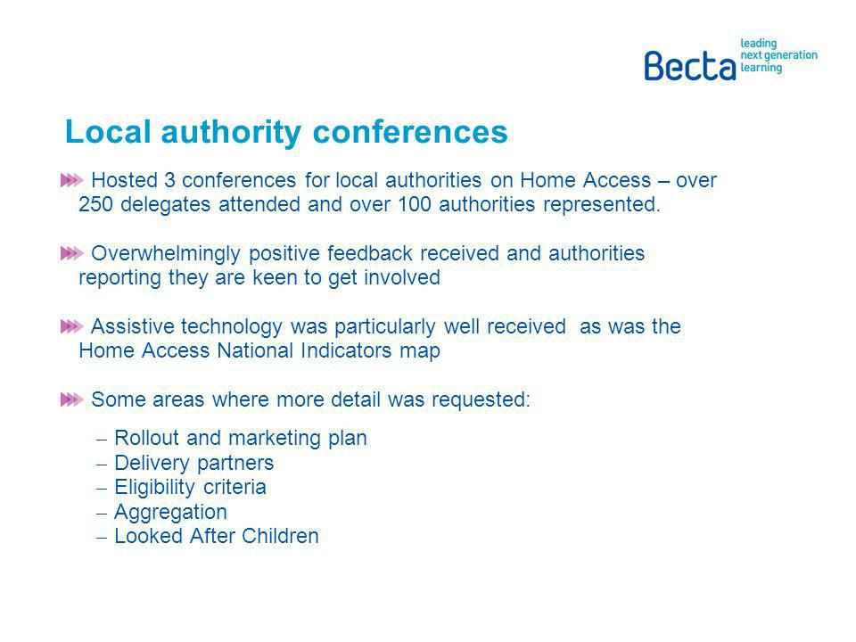 Local authority conferences Hosted 3 conferences for local authorities on Home Access – over 250 delegates attended and over 100 authorities represented.