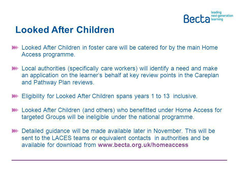 Looked After Children Looked After Children in foster care will be catered for by the main Home Access programme.