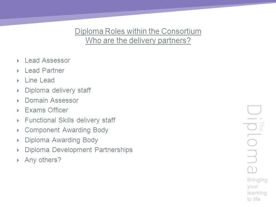 Bringing your learning to life Diploma Roles within the Consortium Who are the delivery partners.