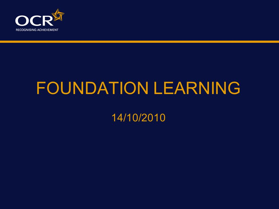 FOUNDATION LEARNING 14/10/2010