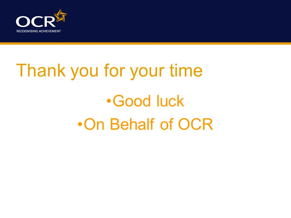 Thank you for your time Good luck On Behalf of OCR