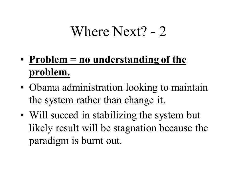 Where Next. - 2 Problem = no understanding of the problem.