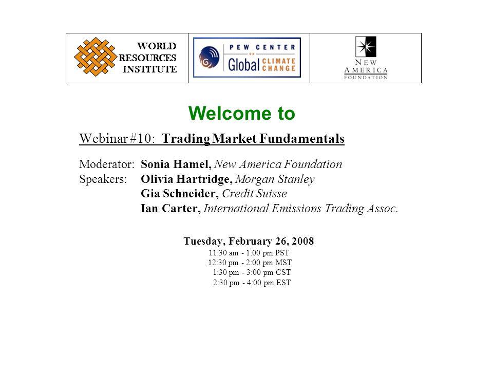 Webinar #10: Trading Market Fundamentals Moderator:Sonia Hamel, New America Foundation Speakers:Olivia Hartridge, Morgan Stanley Gia Schneider, Credit