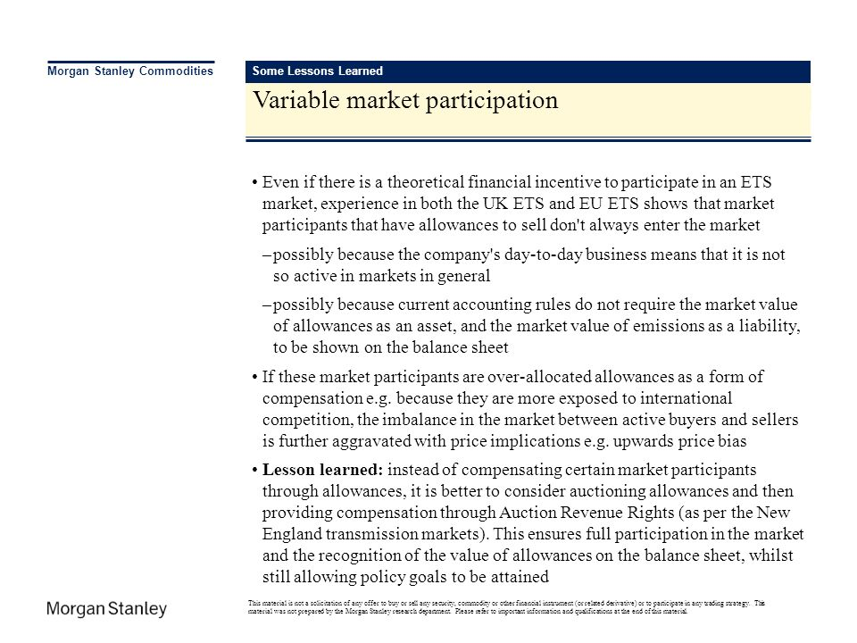 Some Lessons Learned Variable market participation Morgan Stanley Commodities Even if there is a theoretical financial incentive to participate in an