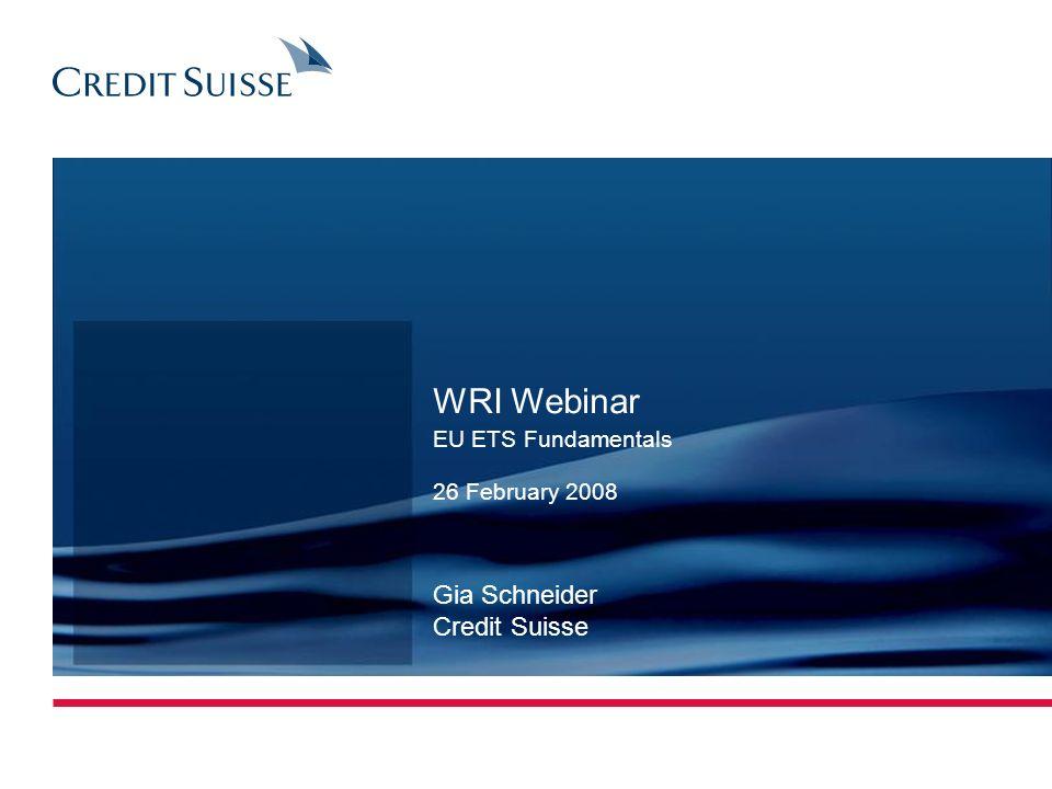 Gia Schneider Credit Suisse WRI Webinar EU ETS Fundamentals 26 February 2008