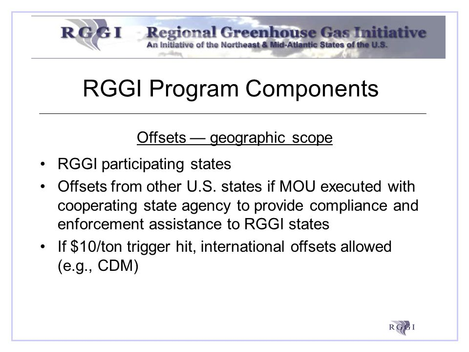 RGGI Program Components Offsets geographic scope RGGI participating states Offsets from other U.S.