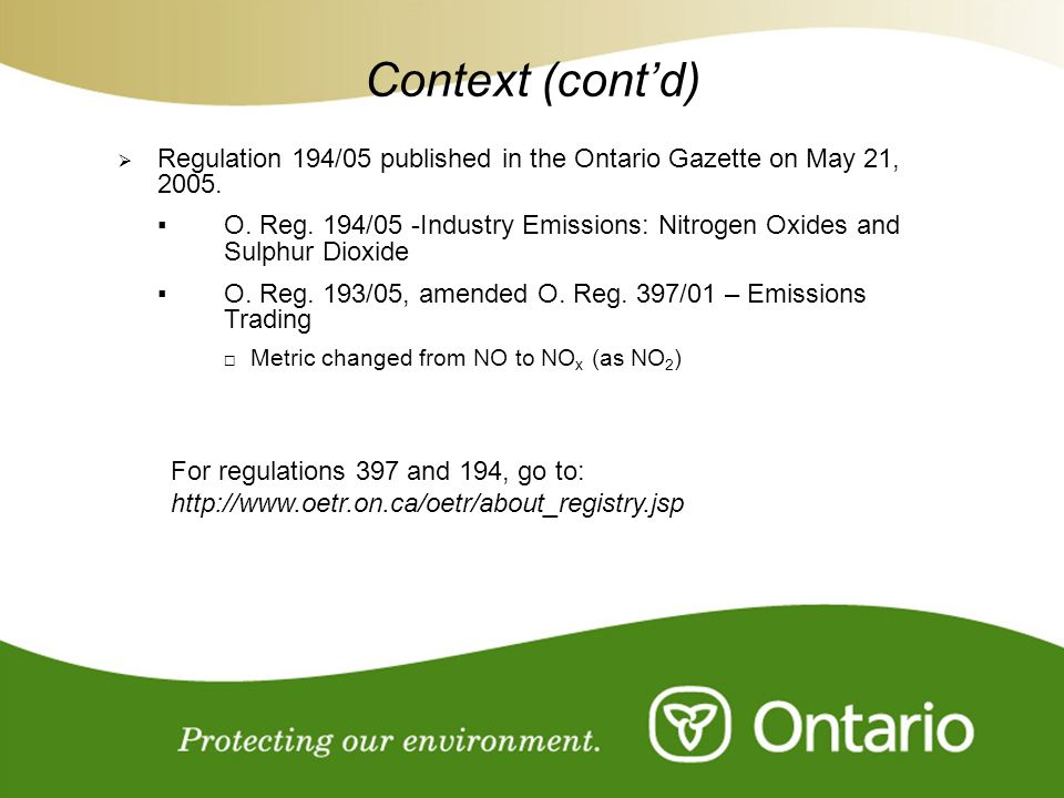 For Discussion Purposes Only Context (contd) Regulation 194/05 published in the Ontario Gazette on May 21, 2005. O. Reg. 194/05 -Industry Emissions: N