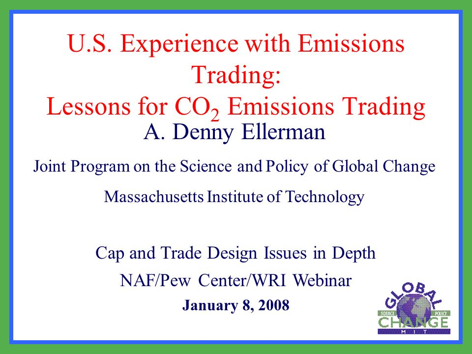 U.S. Experience with Emissions Trading: Lessons for CO 2 Emissions Trading A. Denny Ellerman Joint Program on the Science and Policy of Global Change