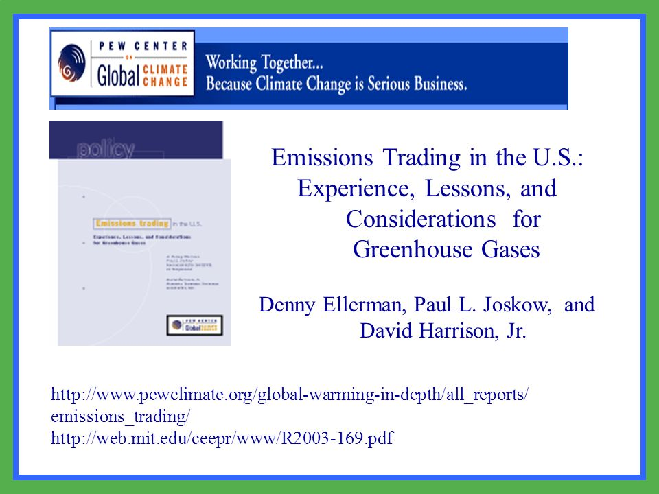 Emissions Trading in the U.S.: Experience, Lessons, and Considerations for Greenhouse Gases Denny Ellerman, Paul L. Joskow, and David Harrison, Jr. ht