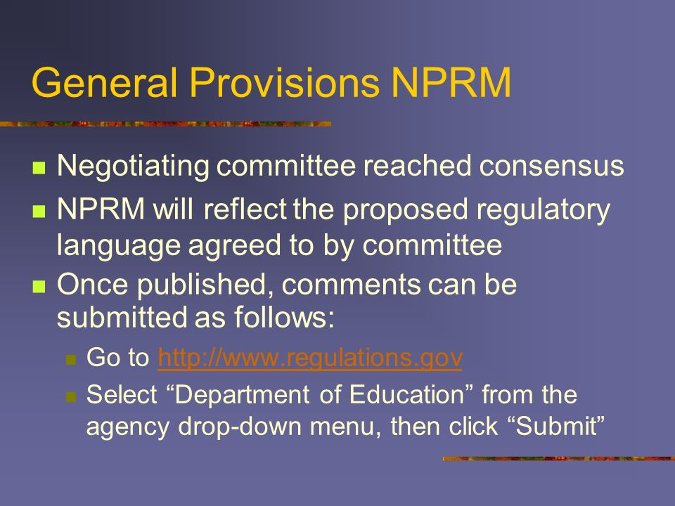 General Provisions NPRM Negotiating committee reached consensus NPRM will reflect the proposed regulatory language agreed to by committee Once publish