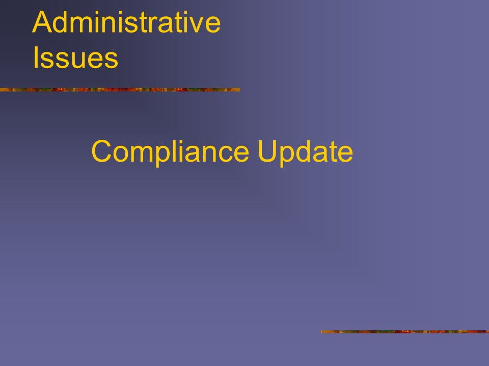 Administrative Issues Compliance Update