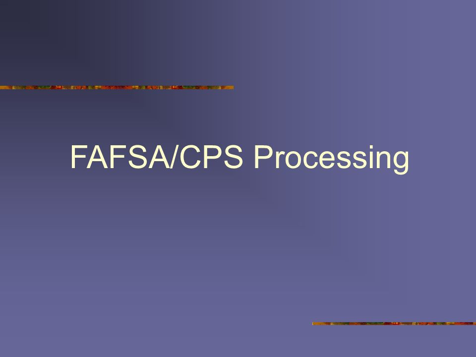 FAFSA/CPS Processing