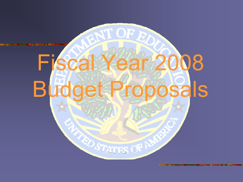 Fiscal Year 2008 Budget Proposals