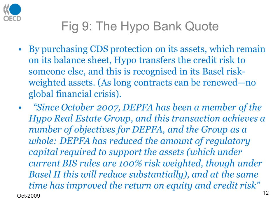 Fig 9: The Hypo Bank Quote By purchasing CDS protection on its assets, which remain on its balance sheet, Hypo transfers the credit risk to someone else, and this is recognised in its Basel risk- weighted assets.