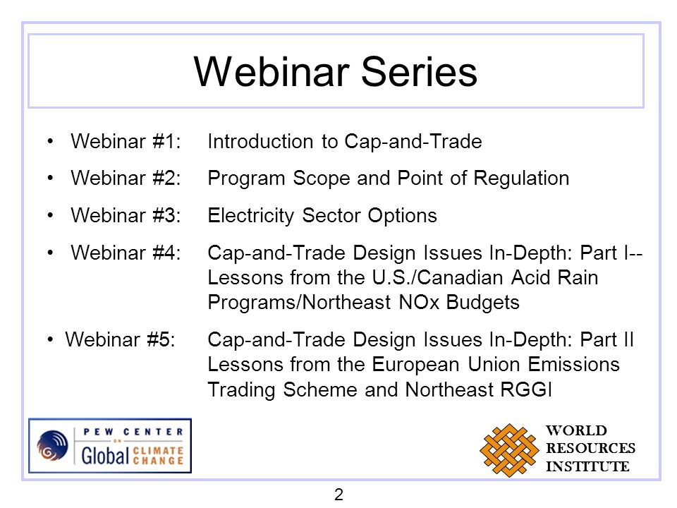 Webinar Series Webinar #1: Introduction to Cap-and-Trade Webinar #2: Program Scope and Point of Regulation Webinar #3:Electricity Sector Options Webin