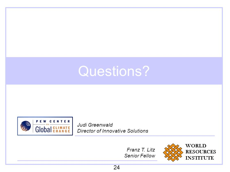 Questions? 24 Franz T. Litz Senior Fellow Judi Greenwald Director of Innovative Solutions WORLD RESOURCES INSTITUTE
