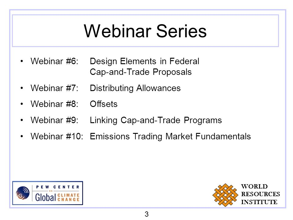 Webinar Series Webinar #6: Design Elements in Federal Cap-and-Trade Proposals Webinar #7:Distributing Allowances Webinar #8: Offsets Webinar #9:Linkin
