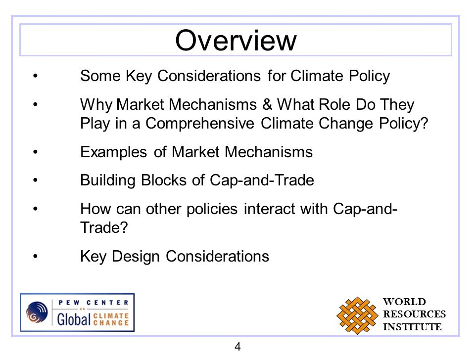 Overview Some Key Considerations for Climate Policy Why Market Mechanisms & What Role Do They Play in a Comprehensive Climate Change Policy.