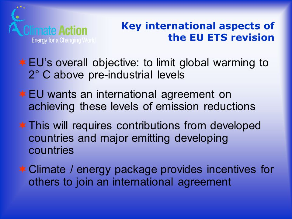 Key international aspects of the EU ETS revision EUs overall objective: to limit global warming to 2° C above pre-industrial levels EU wants an intern