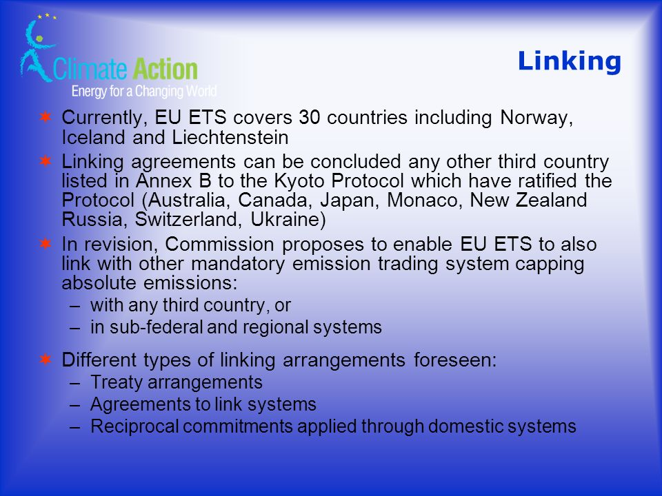Linking Currently, EU ETS covers 30 countries including Norway, Iceland and Liechtenstein Linking agreements can be concluded any other third country