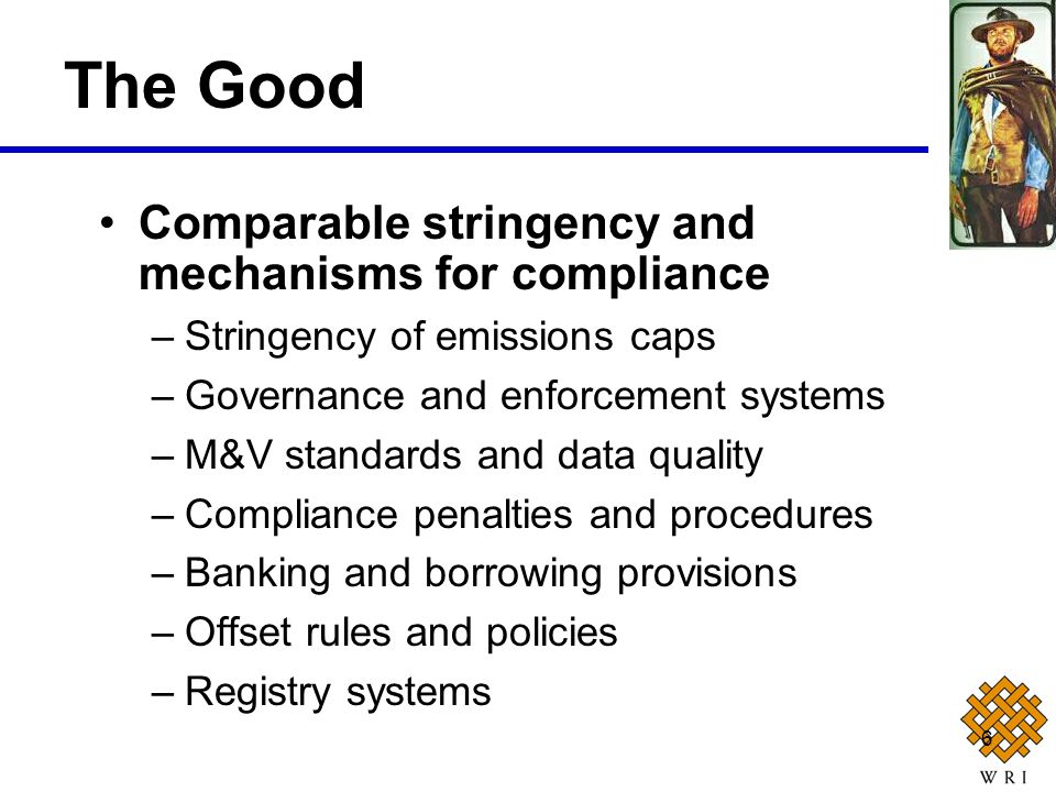 6 Comparable stringency and mechanisms for compliance –Stringency of emissions caps –Governance and enforcement systems –M&V standards and data qualit